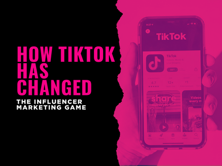 How TikTok Has Changed the Influencer Marketing Game