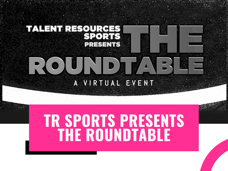Talent Resources Sports Presents: The Roundtable Webinar | A Virtual Event