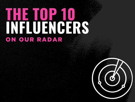 The Top 10 Influencers on Our Radar