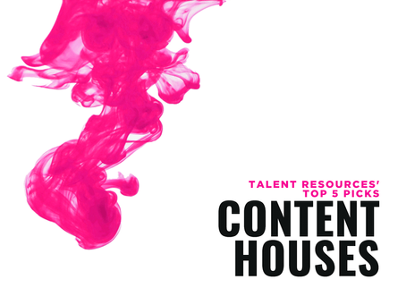 Talent Resources' Top 5 Picks: Content Houses