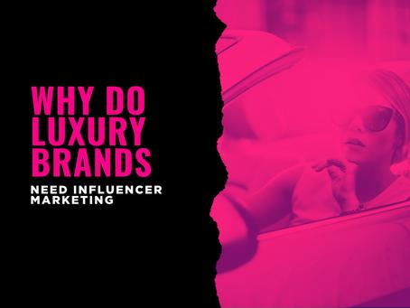Why Do Luxury Brands Need Influencer Marketing?