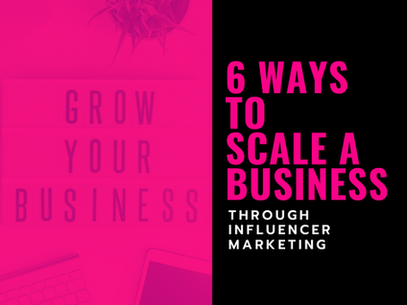 6 Ways to Scale a Business through Influencer Marketing