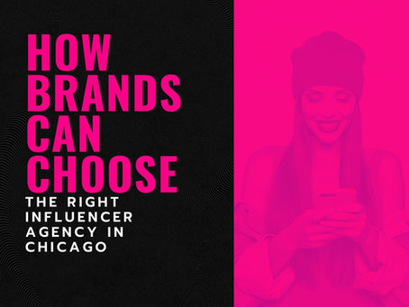 How Brands Can Choose the Right Influencer Agency in Chicago