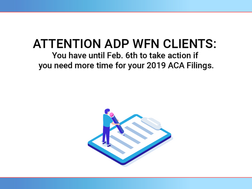 ADP WFN CLIENTS: You have until Feb. 6th to take action if you need more time for 2019 ACA Filings!