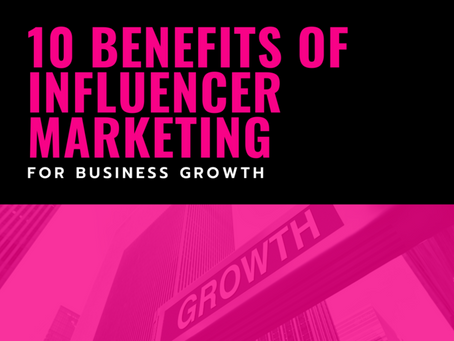10 Benefits of Influencer Marketing for Business Growth