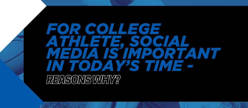 For College Athlete, Social Media Is Important in Today's Time - Reasons Why?