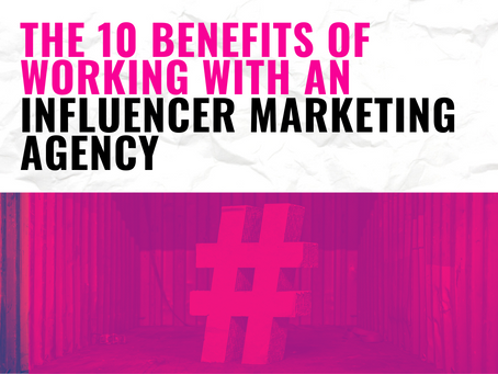 The 10 Benefits of Working with an Influencer Marketing Agency
