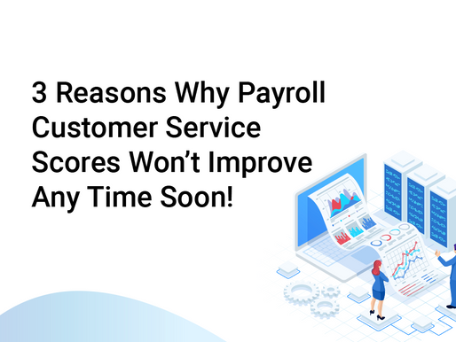 3 Reasons Why Payroll NPS Won't Improve Any Time Soon
