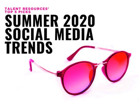 Talent Resources' Top 5 Picks: Summer 2020 Social Media Trends