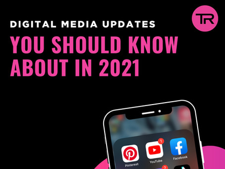 Digital Media Updates You Should Know About in 2021