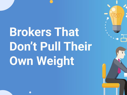 Brokers That Don't Pull Their Own Weight
