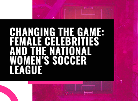 Changing the Game: Female Celebrities and the National Women's Soccer League