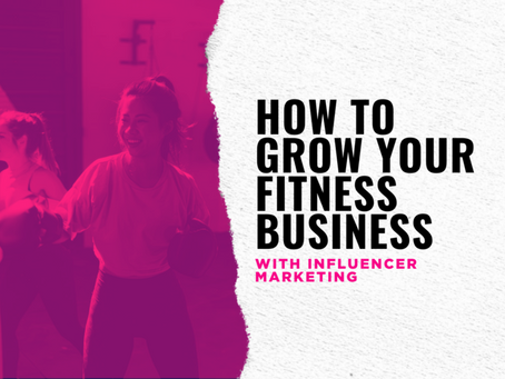 How to Grow Your Fitness Business with Influencer Marketing