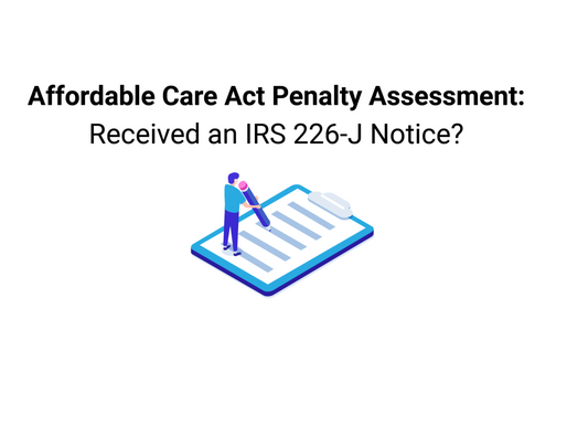 Affordable Care Act Penalty Assessment: Received an IRS 226-J Notice?