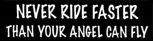 Never Ride Faster Than Your Angel Can Fly