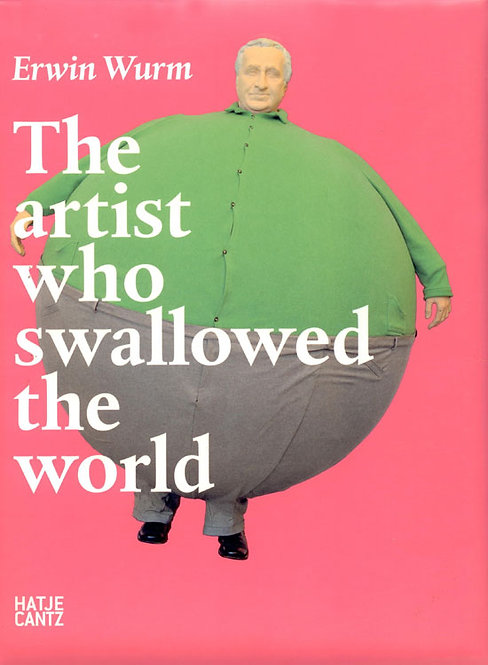 Erwin Wurm | The Artist Who Swallowed the World