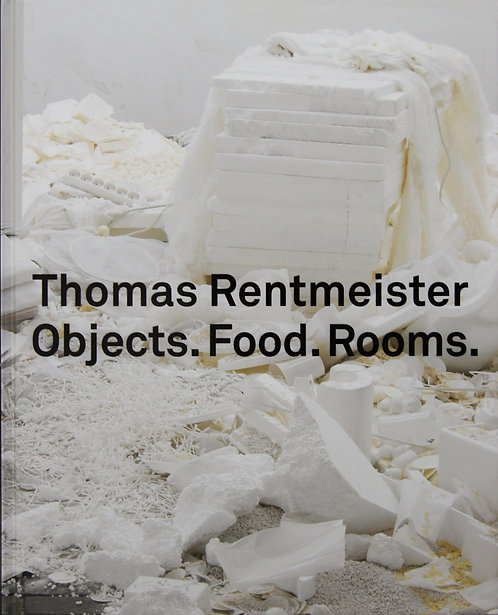 Thomas Rentmeister | Objects. Food. Rooms