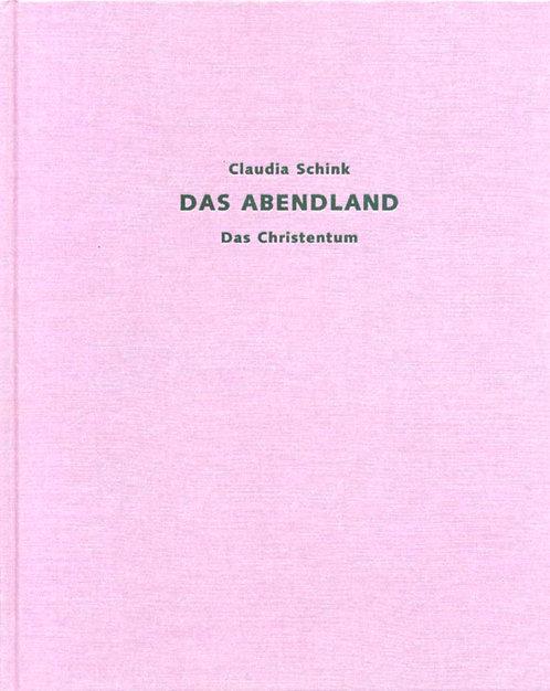 Claudia Schink | Das Abendland: Das Christentum
