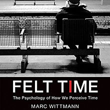 Felt Time - The psychology of how we perceive time.