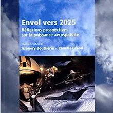 Envol vers 2025 - Reflexion prospectives sur la puissance aérospatiale