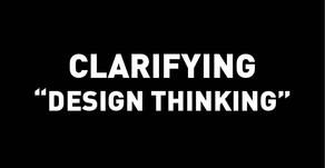 "Clarifying ""Design Thinking"""