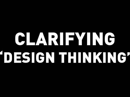 "Clarifying ""Design Thinking"""