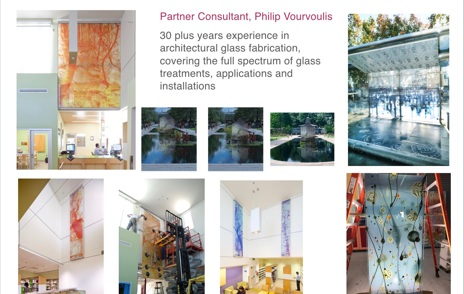 Partner Consultant, Philip Vourvoulis  30 plus years experience in architectural glass fabrication, covering the full spectrum of glass treatments, applications and installations