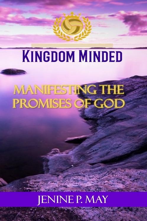 Kingdom Minded Manifesting the Promises of God