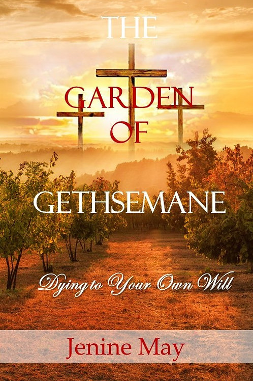 The Garden of Gethsemane: Dying to Your Own Will