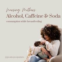 Alcohol, Caffeine and Soda Consumption While Breastfeeding