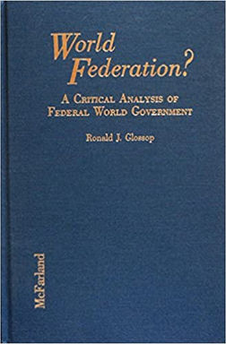 World Federation? A Critical Analysis Of Federal World Government By Ronald J. Glossop