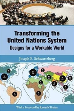Transforming the United Nations System: Designs for a Workable World by Joseph E. Schwartzberg