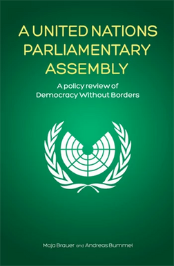 A United Nations Parliamentary Assembly: A policy review of Democracy Without Borders by Maja Brauer and Andreas Bummel