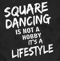 Square Dancing is not a hobby, it's a Lifestyle!