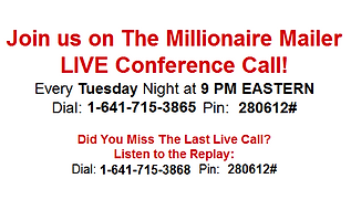 Millionaire Mailer | Conference Call 9PM EST (641) 715-3868 PIN: 280612#