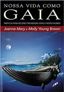 Nossa Vida Como Gaia, Joanna Macy e Molly Young Brown