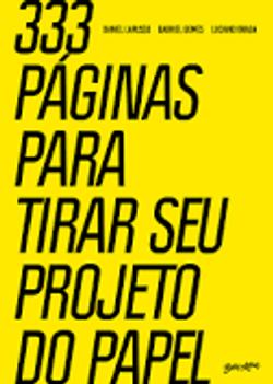 333 páginas para tirar seu projeto do papel, Daniel Larusso, Gabriel Gomes, Luciano Braga