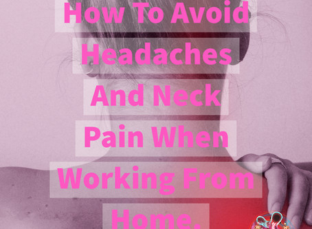 How To Avoid Headaches And Neck Pain When Working From Home.