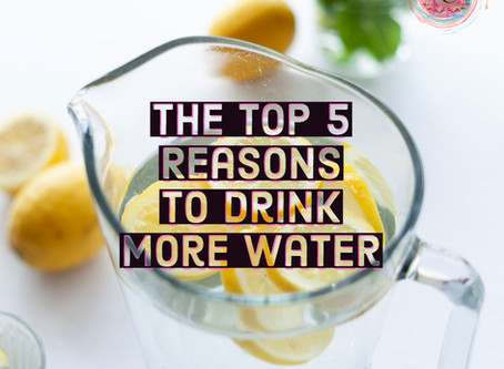 The Top 5 Reasons To Drink More Water
