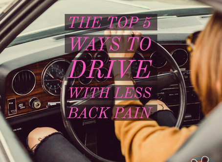 The Top 5 Ways To Drive With Less Back Pain.