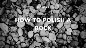 How to Polish a Rock
