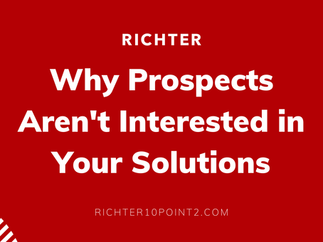 Why Prospects Aren't Interested in Your Solutions