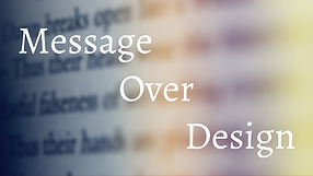 Message Over Design