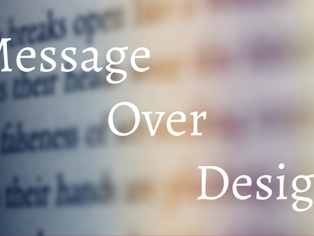 Message Over Design