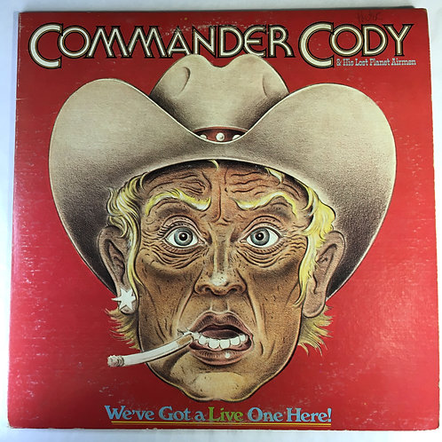 Commander Cody & His Lost Planet Airmen - We've Got a Live One Here!