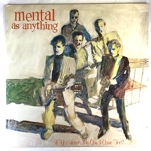 Mental as Anything - If You Leave Me, Can I Come Too?