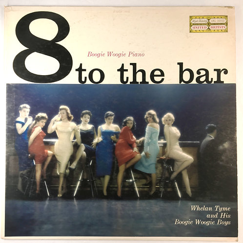 Whelan Tyme & His Boogie Woogie Boys - 8 to the Bar