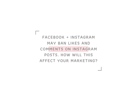 Facebook + Instagram Ditch Likes: How will this affect businesses?