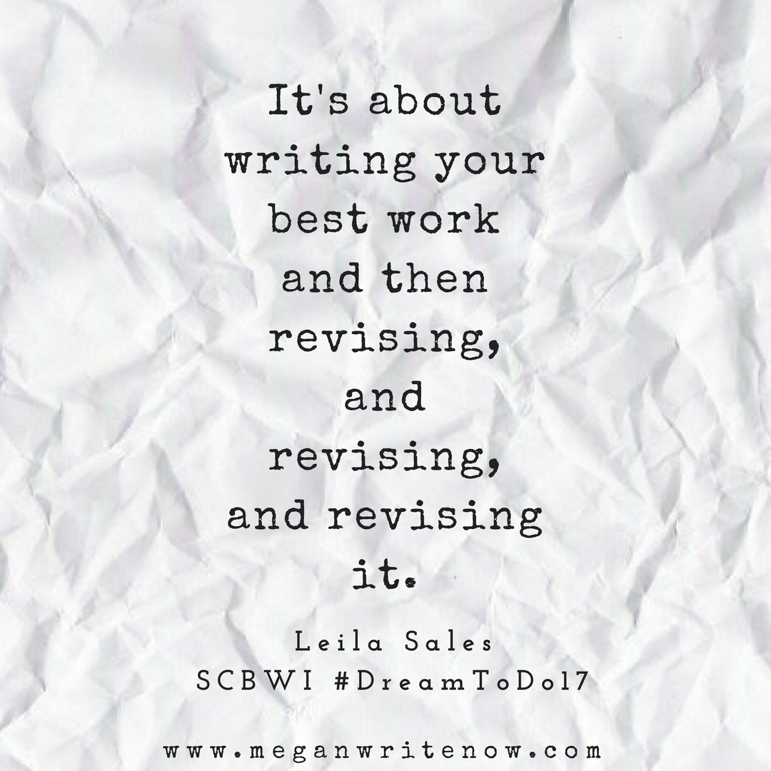 It's about writing your best work and then revising, and revising, and revising it.