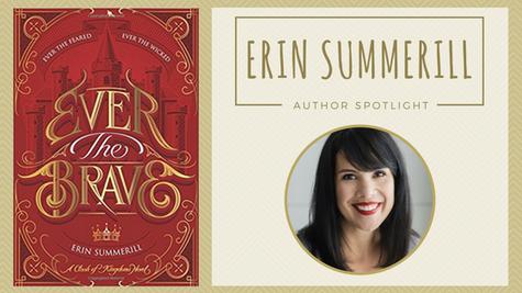 Author Spotlight: Erin Summerill talks Ever the Brave